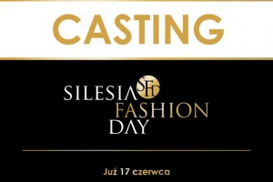 Silesia Fashion Day casting w MCK